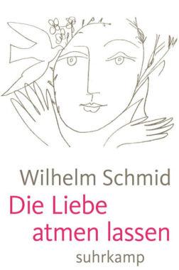 Schmid 2013 Die Liebe atmen lassen